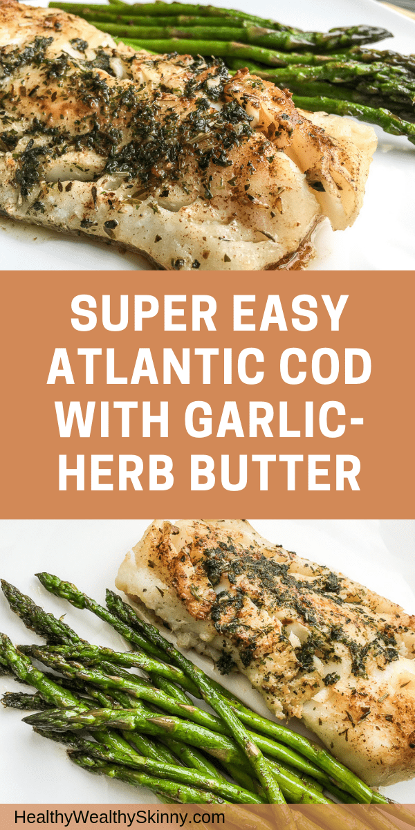 Healthy Recipes | Super Easy Atlantic Cod with Garlic-Herb Butter. The easiest and most flavorful cod you will ever make! Your family is sure to enjoy this healthy yummy dish. #recipes #healthyeating #cod #seafood #cleaneating #HWS #healthywealthyskinny