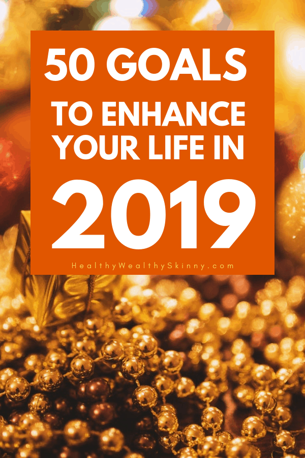 50 Goals to enhance your life in 2019 - The New Year is approaching so it's time to think about your life goals. Learn how to create SMART goals and new year's resolutions that you can keep. Live healthier, manage your finances, and build your family. #smartgoals #lifegoals #newyearsresolutionideas #HWS #healthywealthyskinny