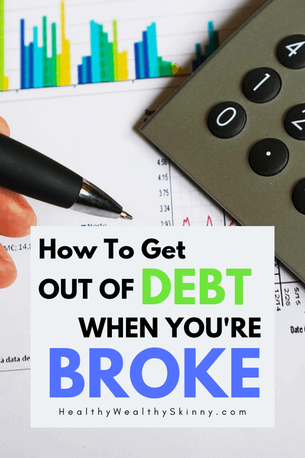 Learn how to get out of debt when you're broke.  Debt can be emotionally draining but with the right plan you can get out of debt even if you're income is low. Find ways to get out of debt quick. #debt #budgeting #savingmoney #HWS #healthywealthyskinny
