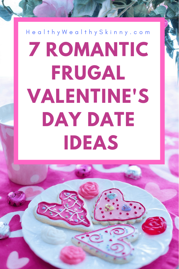 Get 7 Frugal Valentine's Date date ideas that are super romantic. Valentine's Day dates don't have to be expensive.  Romantic dates can be inexpensive if you uses these frugal ideas. Stay on budget and enjoy a Happy Valentines Day with these money saving Valentine's Day date ideas. Some of these are even no spend date ideas.  Try having a no spend Valentine's Day #ValentinesDay #ValentinesDayDateIdeas #ValentinesIdeas #frugaldateideas #nospenddateideas #HWS #healthywealthyskinny