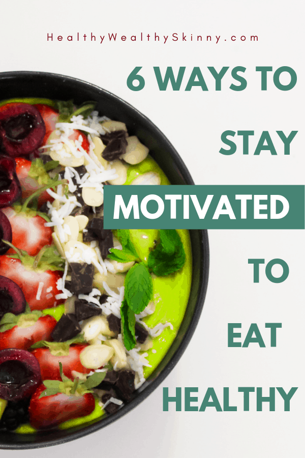 Getting motivated to eat healthy and staying motivated isn't easy. Unhealthy choices are easy to obtain. Especially when you're busy or tight on money. Discover 6 ways to stay motivated to eat healthy. #healthyeating #cleaneating #wellness #motivation #wellnessmotivation #HWS #healthywealthyskinny