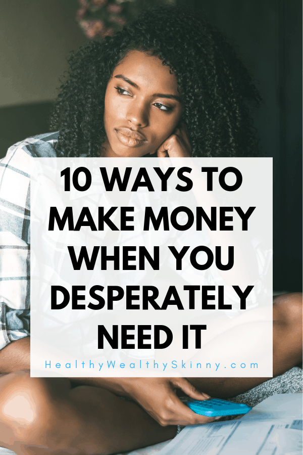 There are times when you need money now.  When you need money fast traditional ways to make money are not fast enough.  This list contains 10 ways to make money when you desperately need it fast. #Ineedmoneynow #makemoneyfast #increaseincome #emergencymoney #emergencycash #HWS #healthywealthyskinny