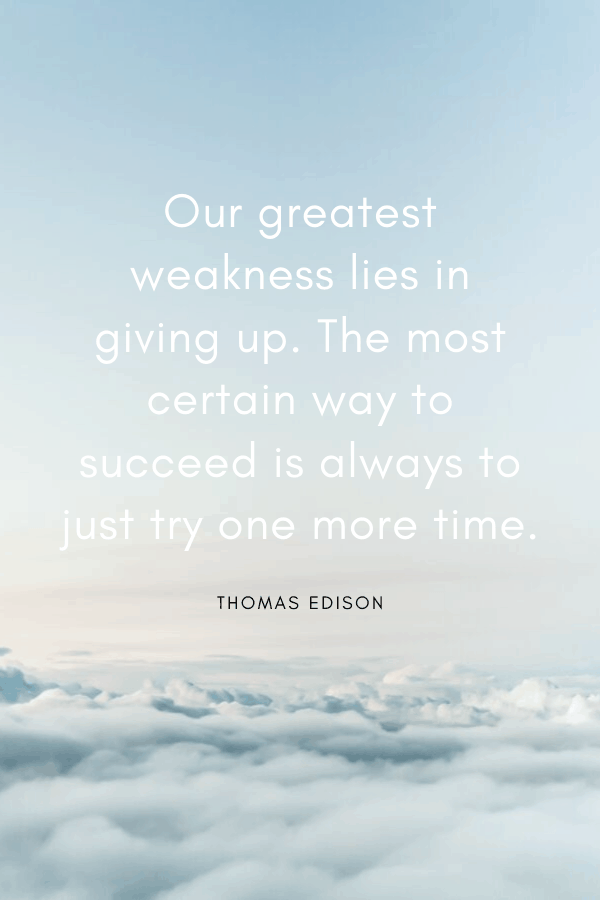 """Healing Quotes - """"Our greatest weakness lies in giving up. The most certain way to succeed is always to just try one more time.""""  Thomas Edison"""
