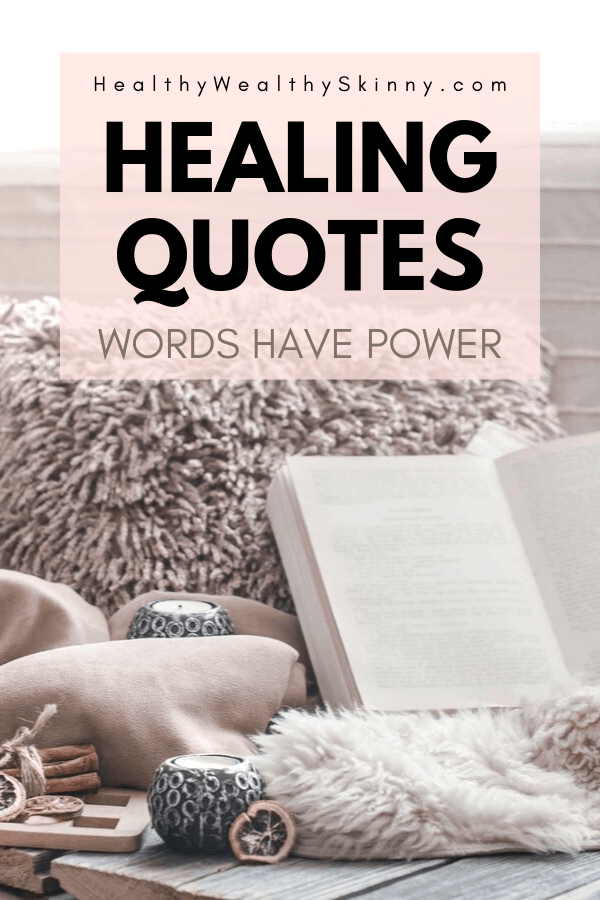 Healing Quotes - Words have Power. Healing quotes for the sick, Spiritual Healing quotes, Healing quotes for a Broken Heart, and Inspirational Healing quotes. #healingquotes #inspirationalquotes #spiritualquotes #HWS #healthywealthyskinny