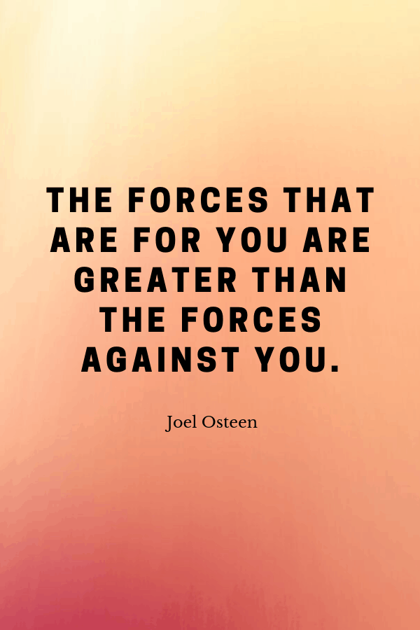 """Healing Quotes - """"The forces that are for you are greater than the forces against you.""""  Joel Osteen"""