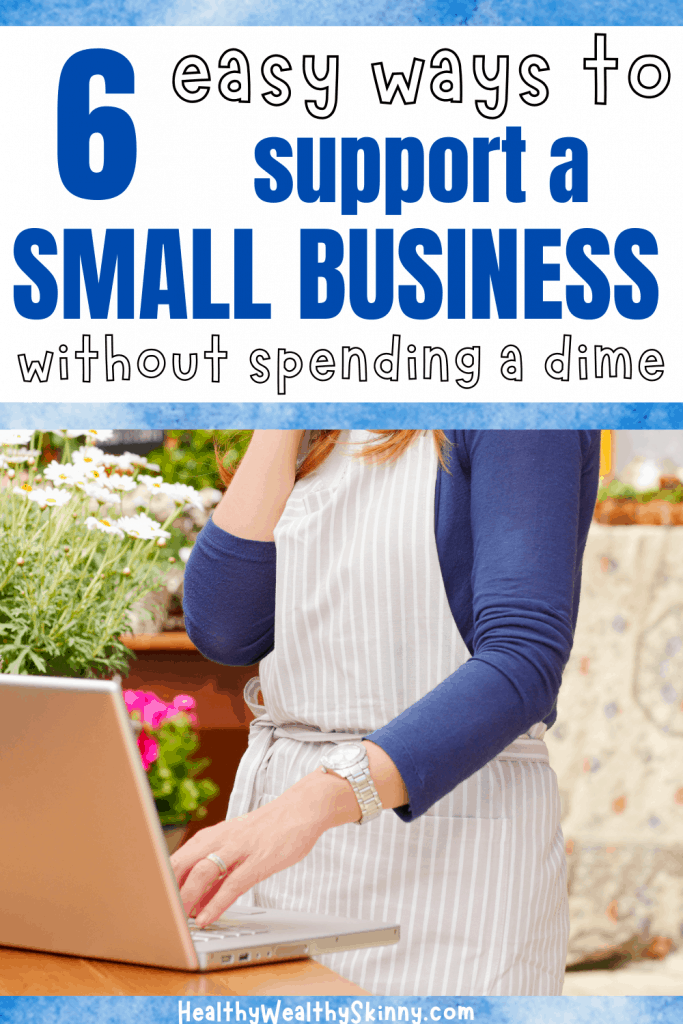 Small businesses need your support.  Especially during this world wide pandemic.  You've heard of Shop Small and Support Small Businesses.  Discover 6 ways to support a small business without spending any money.